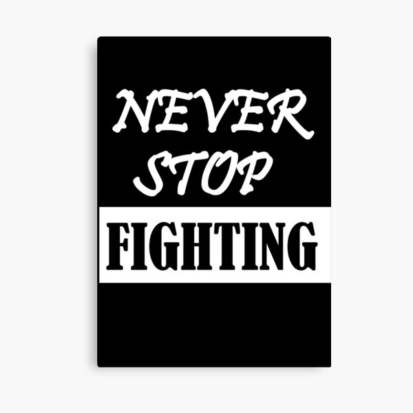 never stop fighting  Canvas Print