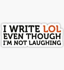 LOL I write, even though I do not make me laugh! Sticker