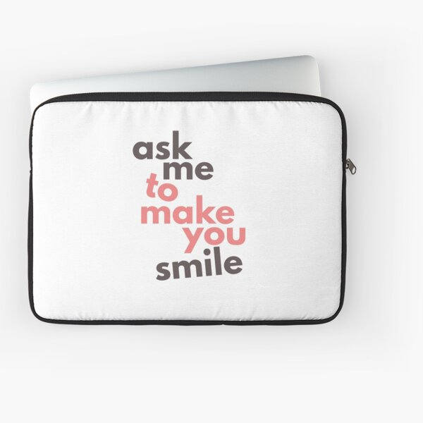Ask Me To Make You Smile Laptop Sleeve