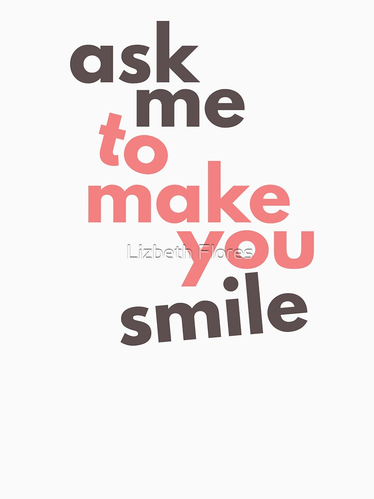 Ask Me To Make You Smile by newmariaph
