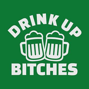 Drink up bitches von Designzz