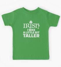Irish I was a little bit taller  Kids Clothes