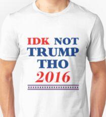 Camiseta unisex IDK no es Trump Tho