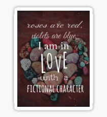 roses are red, violets are blue, I AM IN LOVE WITH A FICTIONAL CHARACTER #white Sticker