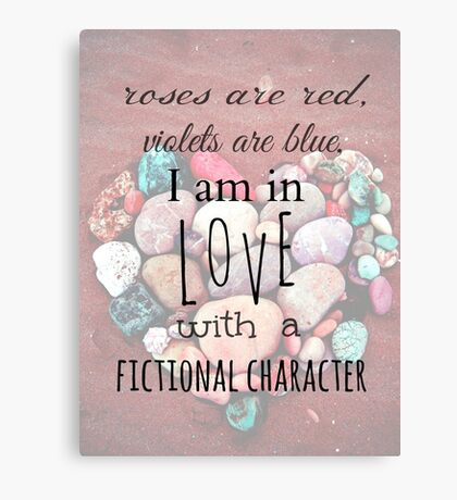 roses are red, violets are blue, I AM IN LOVE WITH A FICTIONAL CHARACTER #black Canvas Print