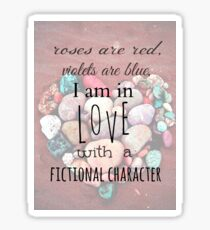 roses are red, violets are blue, I AM IN LOVE WITH A FICTIONAL CHARACTER #black Sticker