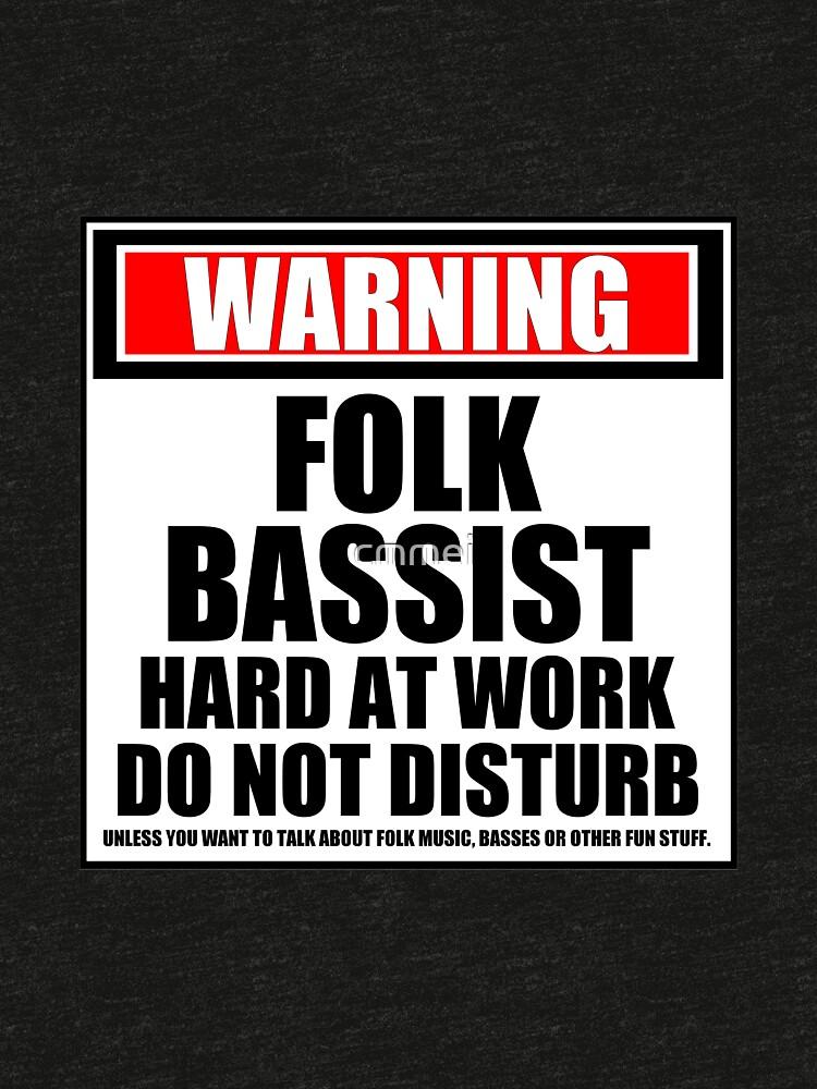 Warning Folk Bassist Hard At Work Do Not Disturb by cmmei