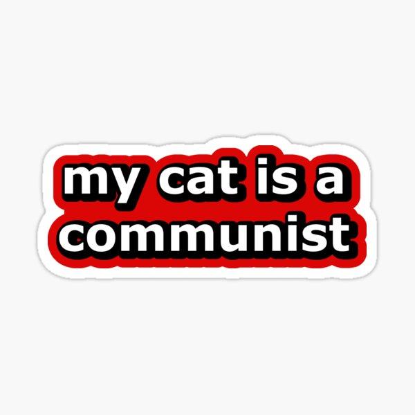 My Cat is a COMMUNIST Sticker