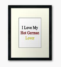 I Love My Hot German Lover  Framed Print