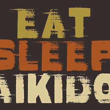 Eat Sleep Aikido by SportsT-Shirts