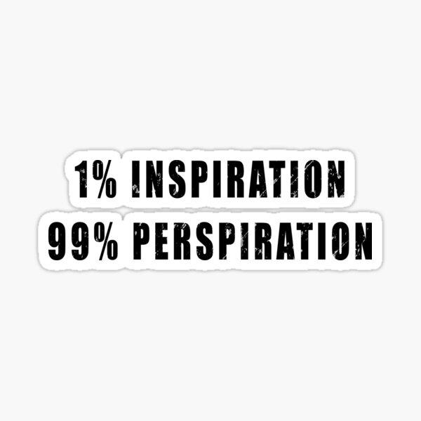 1% Inspiration, 99% Perspiration Sticker