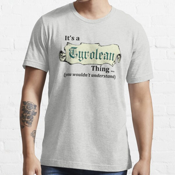 It's a Tyrolean Thing Essential T-Shirt