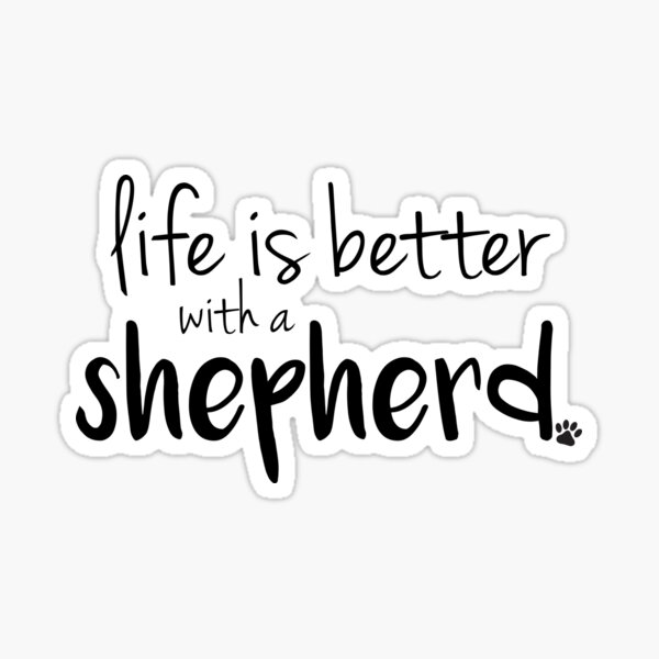 life is better with a shepherd Sticker