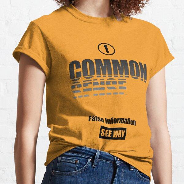 Common Sense - False Information, See Why Classic T-Shirt