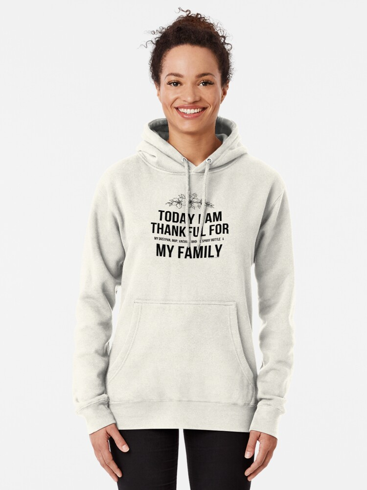 Alternate view of Thankful For My Family and Cleaning Supplies Pullover Hoodie