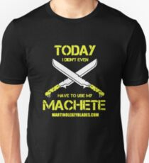 Have To Use My Machete Unisex T-Shirt