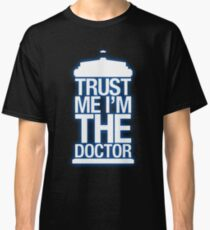Trust Me , I'm The Doctor Classic T-Shirt