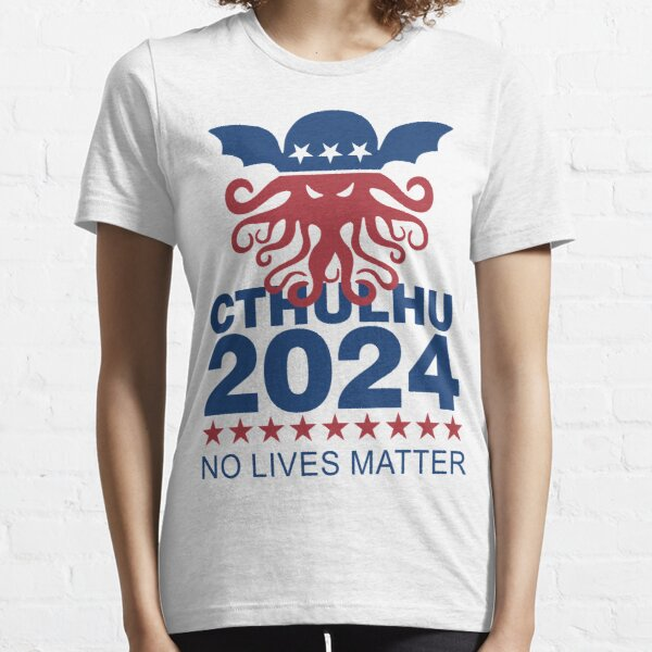 Cthulhu 2024 No Lives Matter Essential T-Shirt