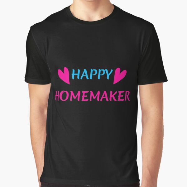 Funny Gifts For Homemakers Graphic T-Shirt