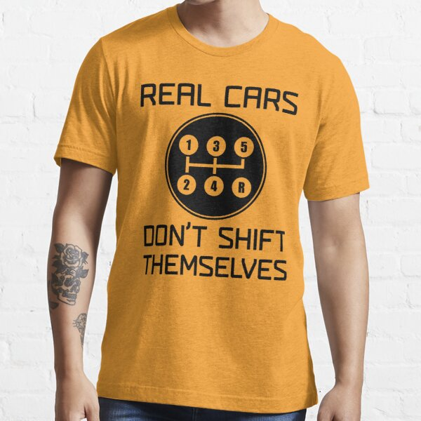 Real Cars Don't Shift Themselves Essential T-Shirt