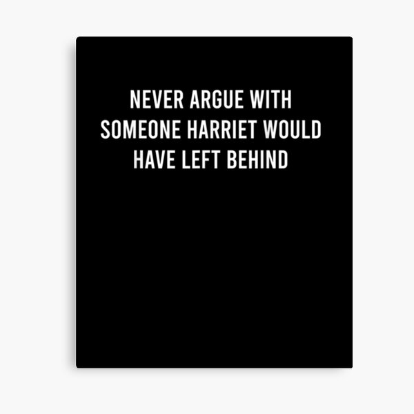 Never-Argue-With-Someone-Harriet-Would-Have-Left-Behind Canvas Print