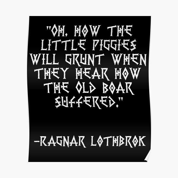 Ragnar Lothbrok berühmtes Zitat - Oh, wie die kleinen Schweinchen grunzen, wenn sie hören, wie der alte Eber gelitten hat.   Wikinger Poster