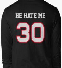 He Hate Me Long Sleeve T-Shirt