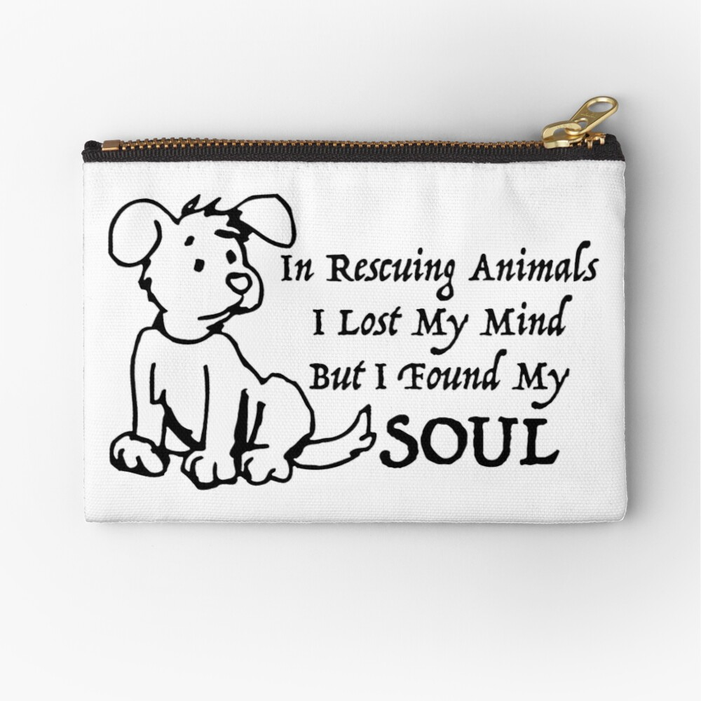 In Rescuing Animals I Lost My Mind But I Found My Soul | Zipper Pouch