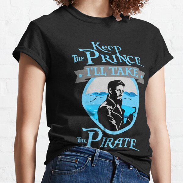 Keep The Prince, I'll Take The Pirate. Classic T-Shirt