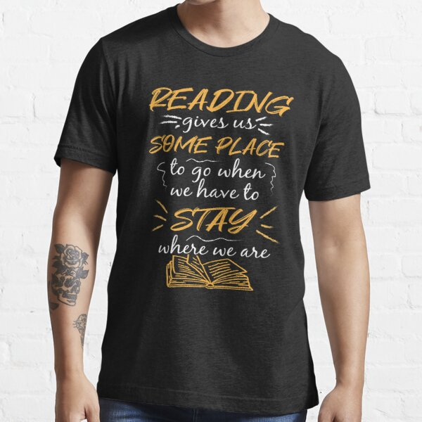 Reading gives us Some Place to go when we have to stay at home Essential T-Shirt