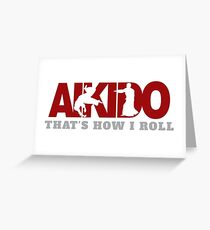 Aikido That's How I Roll Greeting Card