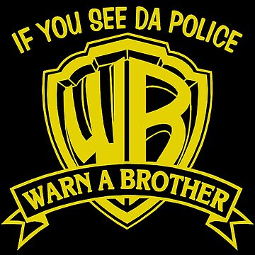 If you see da Police, Warn a Brother by HelenRamsey