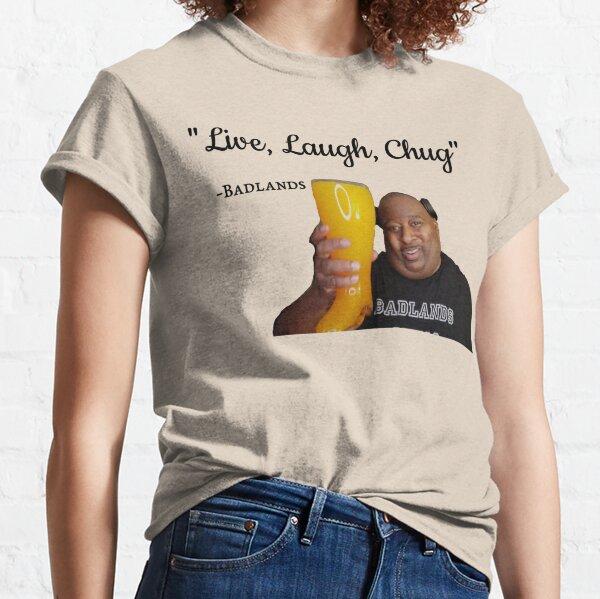 Badlands Chugs Live Laugh Chug Classic T-Shirt