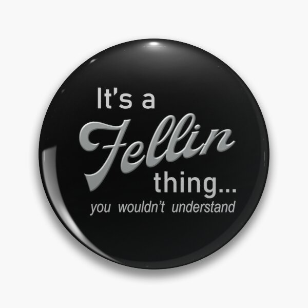 It's a Fellin Thing Pin