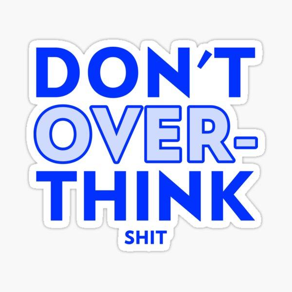 Don't Overthink Shit - Blue Sticker