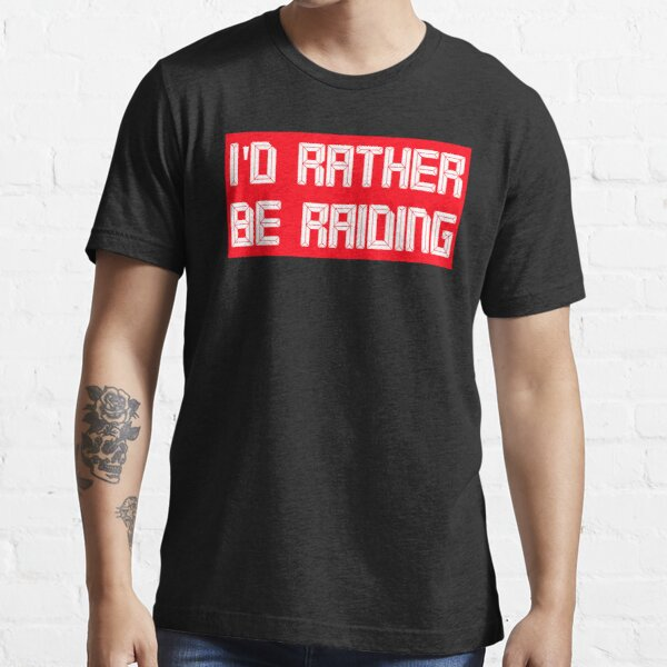 I'd rather be raiding Essential T-Shirt