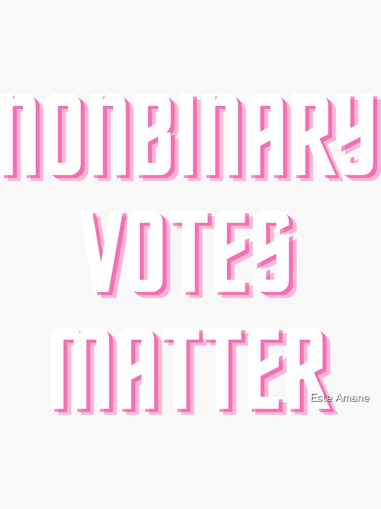 Nonbinary Voters Matter by madalynwilliams