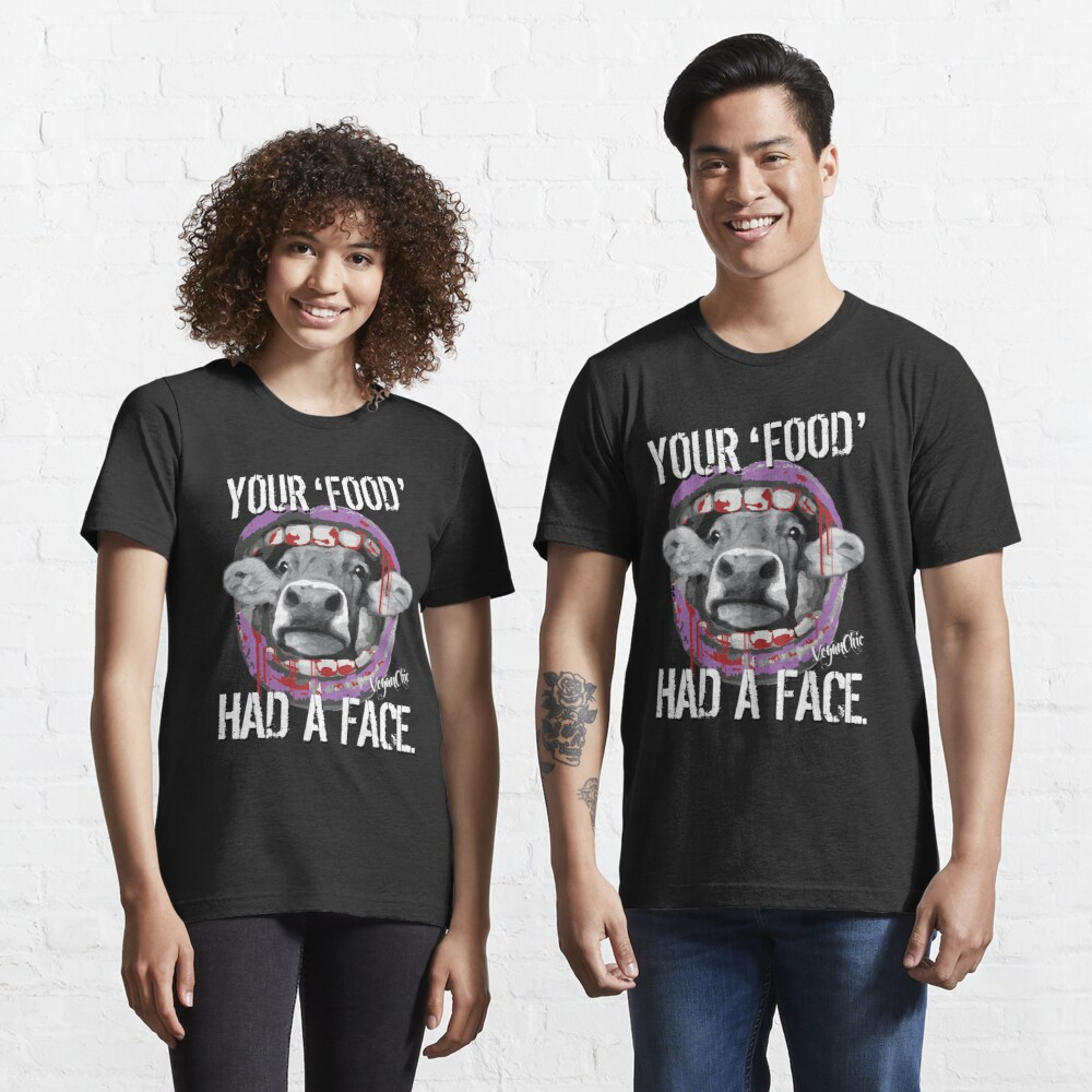 VeganChic ~ Your Food Had A Face Essential T-Shirt
