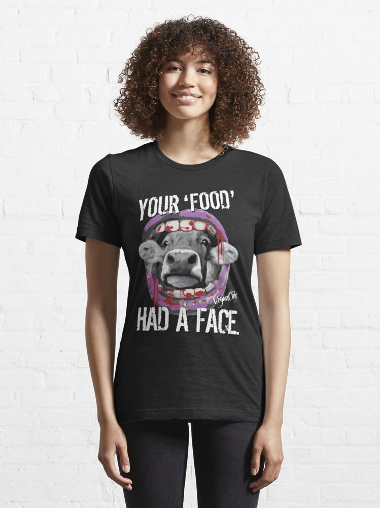 Alternate view of VeganChic ~ Your Food Had A Face Essential T-Shirt