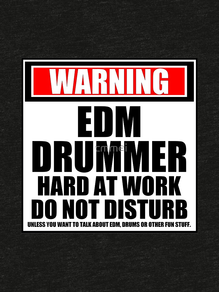Warning EDM Drummer Hard At Work Do Not Disturb by cmmei