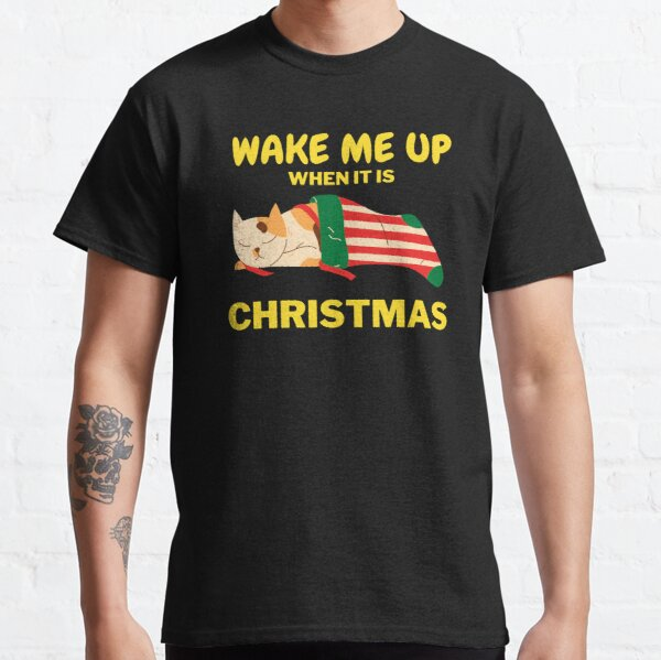 Wake Me Up When It Is Christmas Classic T-Shirt
