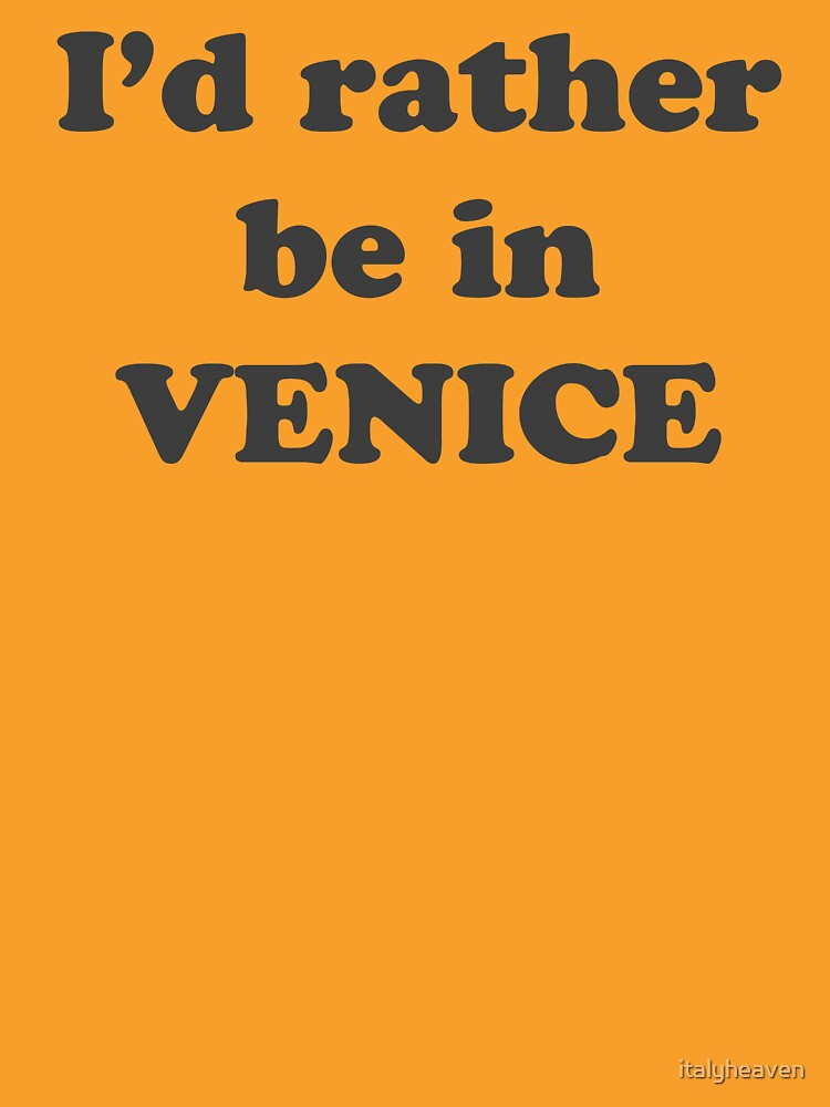 I'd Rather be in Venice by italyheaven