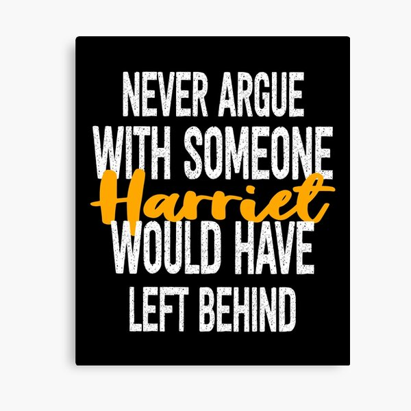Never Argue With Someone Harriet Would Have Left Behind  Canvas Print