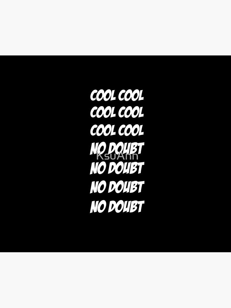 Cool Cool Cool No Doubt No Doubt No Doubt by KsuAnn