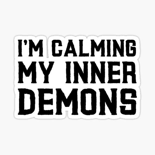 I'm Calming My Inner Demons (Black on White) Sticker