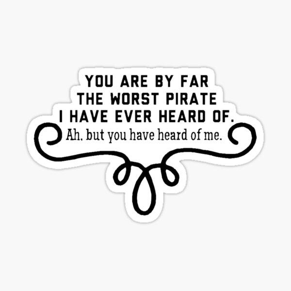 """Worst Pirate I've Heard Of"" Sticker"