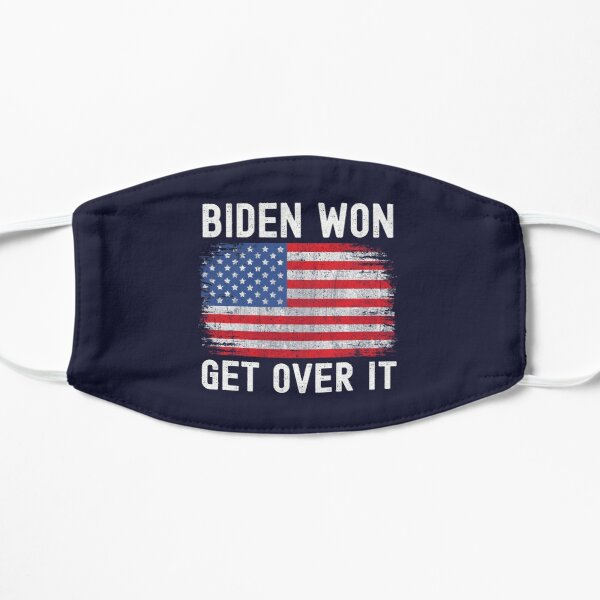 Biden Won Get Over It - Biden Victory Flat Mask