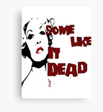 Some Like It Dead Canvas Print