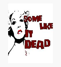 Some Like It Dead Photographic Print