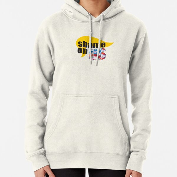Shame on US for the Trump vote Pullover Hoodie